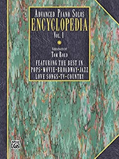 Advanced Piano Solos Encyclopedia, Vol. 1: Featuring the Best in Pops, Movie, Broadway, Jazz, Love Songs, TV, Country