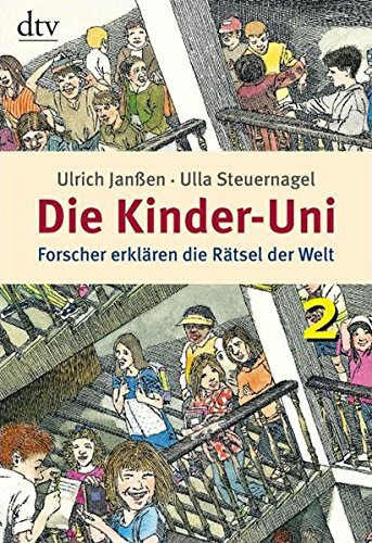 Die Kinder-Uni 2: Forscher erklären die Rätsel der Welt (dtv Fortsetzungsnummer 45)