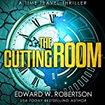 The Cutting Room: A Time Travel Thriller | Edward W. Robertson
