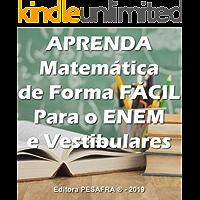 APRENDA MATEMÁTICA DE FORMA FÁCIL PARA O ENEM: Curso aplicado de matemática básica para o Ensino Médio