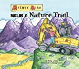 Mighty Mike Builds a Nature Trail, Kelly Lynch, 1616411309