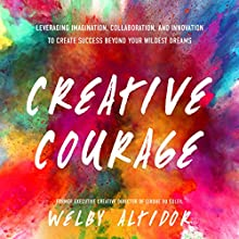 Creative Courage: Leveraging Imagination, Collaboration, and Innovation to Create Success Beyond Your Wildest Dreams Audiobook by Welby Altidor Narrated by Ron Butler