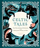 Celtic Tales: Fairy Tales and Stories of Enchantment from Ireland, Scotland, Brittany, and Wales (Irish Books, Mythology Books, Adult Fairy Tales, Celtic Gifts)