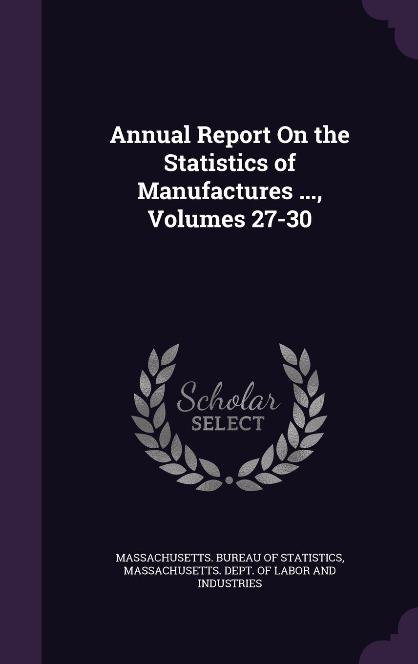 Download Annual Report on the Statistics of Manufactures ..., Volumes 27-30 PDF
