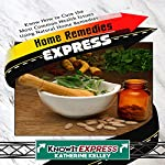 Home Remedies Express: Know How to Cure the Most Common Health Issues Using Natural Home Remedies | Katherine Kelley, KnowIt Express