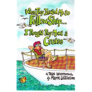When They Invited Me to Fellowship, I Thought They Meant a Cruise Mark R. Litteton and Mark Littleton
