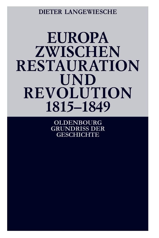 Europa zwischen Restauration und Revolution 1815-1849 (Oldenbourg Grundriss der Geschichte, Band 13)