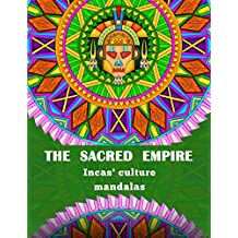 The Sacred Empire: 20 Inca Sacred Zentangle Mandalas with energy from ancient Inca peruvian culture machupicchu: Inka Culture Mandalas Incan mindfulness and stress relieving book Zentangle Art