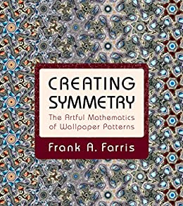 Creating Symmetry The Artful Mathematics Of Wallpaper Patterns By Farris Frank