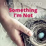 Something I'm Not | Lucy Beresford