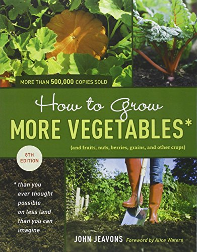 How to Grow More Vegetables, Eighth Edition: (and Fruits, Nuts, Berries, Grains, and Other Crops) Than You Ever Thought Possible on Less Land Than You ... (And Fruits, Nuts, Berries, - Nut Less