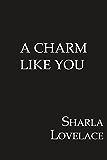 A Charm Like You (Charmed in Texas)