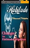 Habitude: Changer les Habitudes Négatives                                           (changements personnels,mauvais,ma vie,changer sa vie) (Coaching De Vie t. 17)