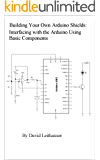 Building Your Own Arduino Shields:: Interfacing with the Arduino Using Basic Components