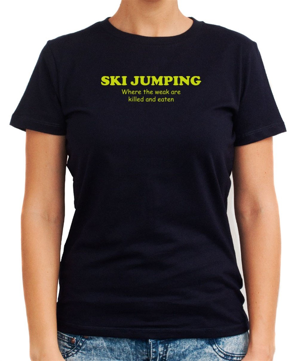 Ski Jumping WHERE THE WEAK ARE KILLED AND EATEN Dame T-Shirt