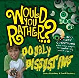 Would You Rather: Doubly Disgusting: Over 300 All New Crazy Questions Plus Extra Pages to Make Up Your Own!