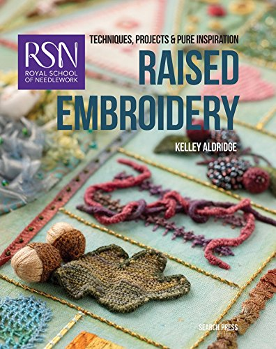 Royal School of Needlework: Raised Embroidery: Techniques, projects & pure inspiration (Royal School of Needlework (Royal Fancy Dress Ideas)