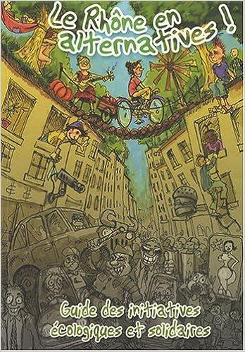 En ligne téléchargement Le Rhône en alternatives ! : Guide des initiatives écologiques et solidaires pdf, epub ebook