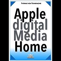 Apple Digital Media Home – mit iPhone iPad iPod Mac u. Apple TV für Foto eBook Hörbuch Video Internetradio Podcasts uvm. das perfekte digitale Zuhause machen