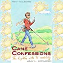 Cane Confessions: The Lighter Side to Mobility Audiobook by Amy L. Bovaird Narrated by Sandy Carmen