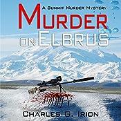 Murder on Elbrus: A Summit Murder Mystery, Book 2 | Charles G. Irion, Ronald J. Watkins