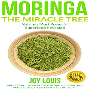 Moringa: The Miracle Tree - Nature's Most Powerful Superfood Revealed Audiobook