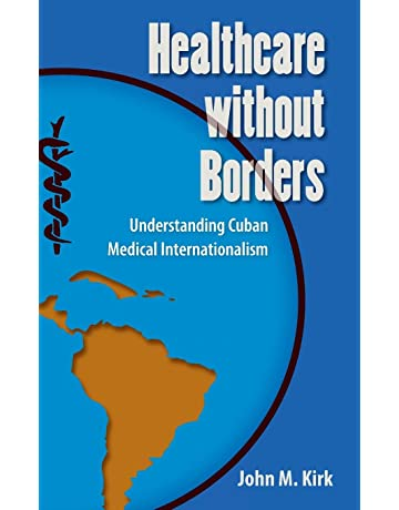 Healthcare without Borders: Understanding Cuban Medical Internationalism (Contemporary Cuba)