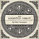The Haunted Abbot: A Sister Fidelma Mystery of Ancient Ireland | Peter Tremayne