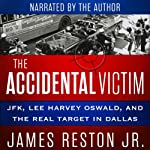 The Accidental Victim: JFK, Lee Harvey Oswald, and the Real Target in Dallas | James Reston, Jr.