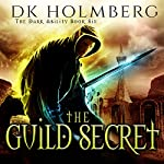 The Guild Secret: The Dark Ability, Book 6 | D. K. Holmberg