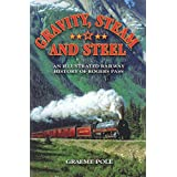Gravity, Steam, and Steel: An Illustrated History of Rogers Pass on the Canadian Pacific Railway by Graeme Pole (2012-04-30)