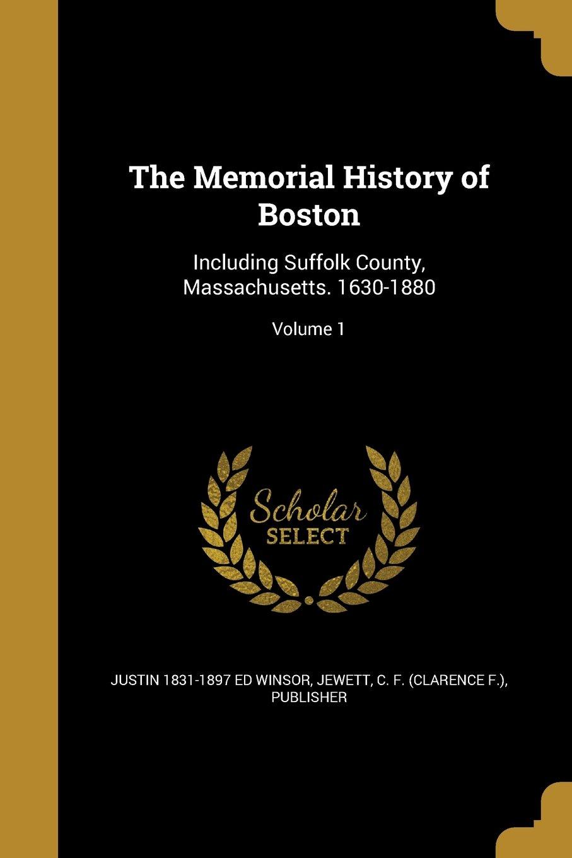Read Online The Memorial History of Boston: Including Suffolk County, Massachusetts. 1630-1880; Volume 1 PDF ePub fb2 ebook