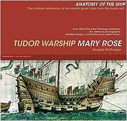 Tudor Warship Mary Rose (Anatomy of the Ship): Douglas McElvogue ...