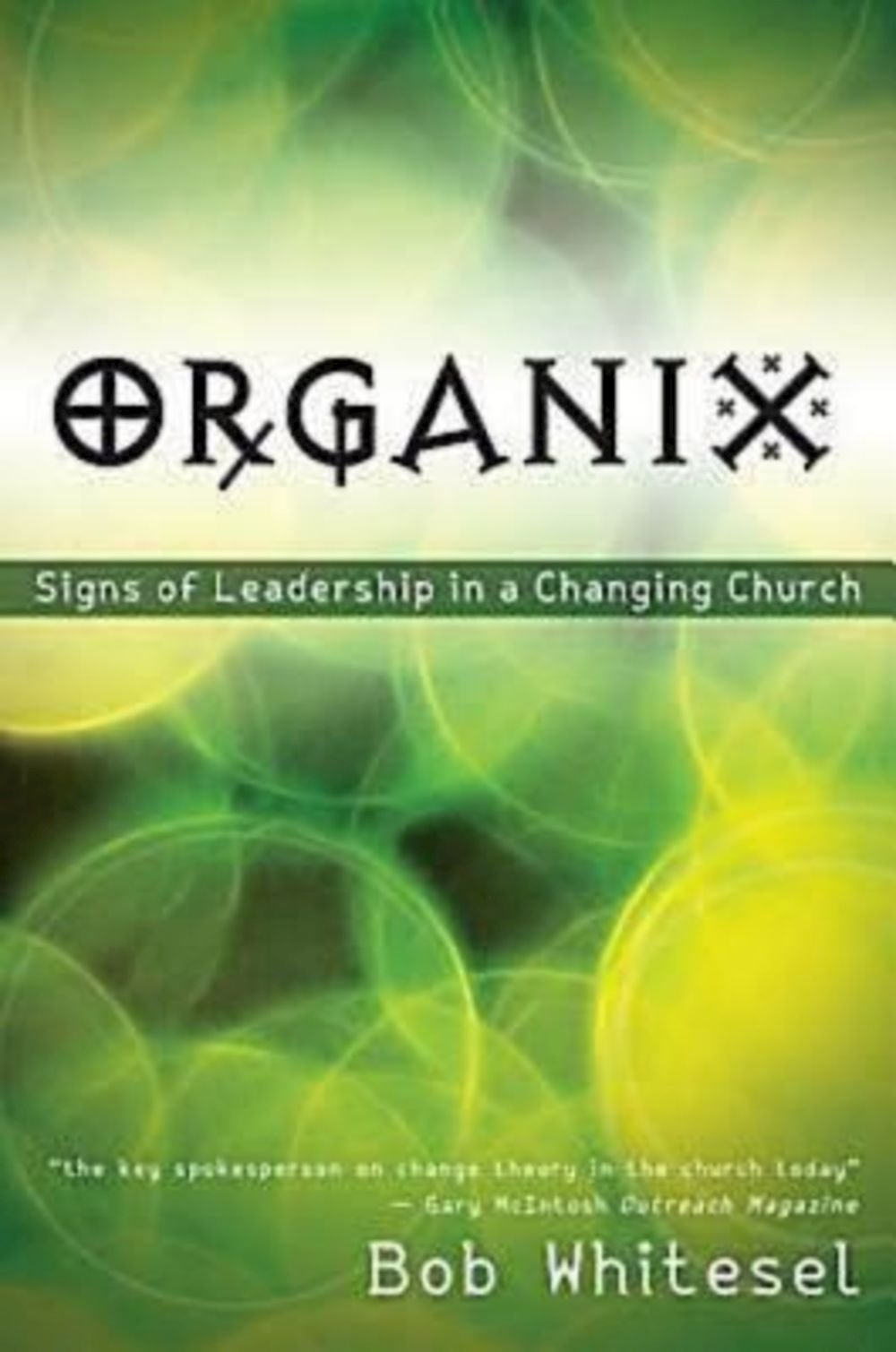 Organix: Signs of Leadership in a Changing Church: Bob Whitesel:  9781426740824: Amazon.com: Books