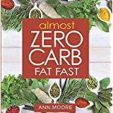Fast Zero Carb Fat Fast: Aggressive, Deep Ketosis Method for Atkins, Keto and Low Carb Diets