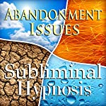 Cure Abandonment Issues Subliminal Affirmations: Self Worth, Value Yourself, Solfeggio Tones, Binaural Beats, Self Help Meditation Hypnosis | Subliminal Hypnosis