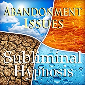 Cure Abandonment Issues Subliminal Affirmations Speech
