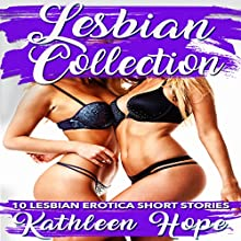 Lesbian Collection: 10 Lesbian Erotica Short Stories Audiobook by Kathleen Hope Narrated by Theresa Stephens