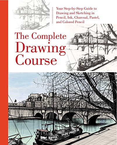 The Complete Drawing Course: Your Step by Step Guide to Drawing and Sketching in Pencil, Ink, Charcoal, Pastel, or Color