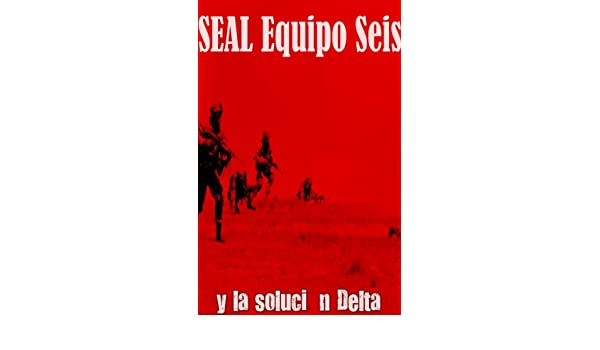 Amazon.com: SEAL Team Seis Y la solución Delta (Spanish ...