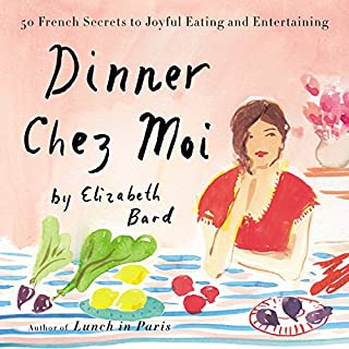 Book Cover: Dinner Chez Moi: 50 French Secrets to Joyful Eating and Entertaining