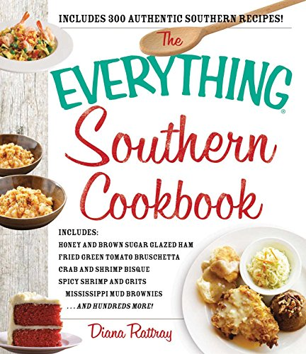 The Everything Southern Cookbook: Includes Honey and Brown Sugar Glazed Ham, Fried Green Tomato Bruschetta, Crab and Shrimp Bisque, Spicy Shrimp and Grits, ... Brownies...and Hundreds More! (Everything®) (Recipe Crab Bisque)