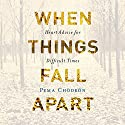 When Things Fall Apart: Heart Advice for Difficult Times Hörbuch von Pema Chödrön Gesprochen von: Cassandra Campbell