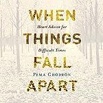 When Things Fall Apart: Heart Advice for Difficult Times | Pema Chödrön