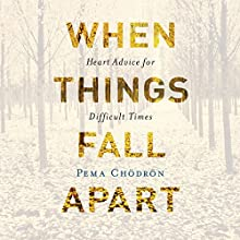 When Things Fall Apart: Heart Advice for Difficult Times Audiobook by Pema Chödrön Narrated by Cassandra Campbell