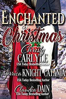 Enchanted at Christmas (Christmas at Castle Keyvnor Book 2) by [Carlyle, Christy, Knight-Catania, Jerrica, Dain, Claudia]