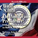 The American Presidency: The Modern Scholar Lecture by Robert Dallek Narrated by Robert Dallek