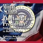 The American Presidency: The Modern Scholar   Robert Dallek