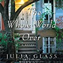 The Whole World Over Audiobook by Julia Glass Narrated by Ann Marie Lee