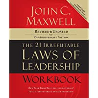 The 21 Irrefutable Laws of Leadership Workbook: Follow Them and People Will Follow...